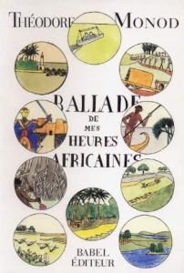 Théodore Monod : Ballade de mes heures africaines